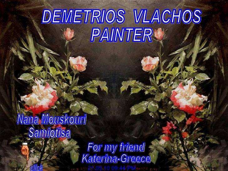 DEMETRIOS  VLACHOS PAINTER click 21.05.10   09:43 PM Nana Mouskouri Samiotisa For my friend  Katerina-Greece