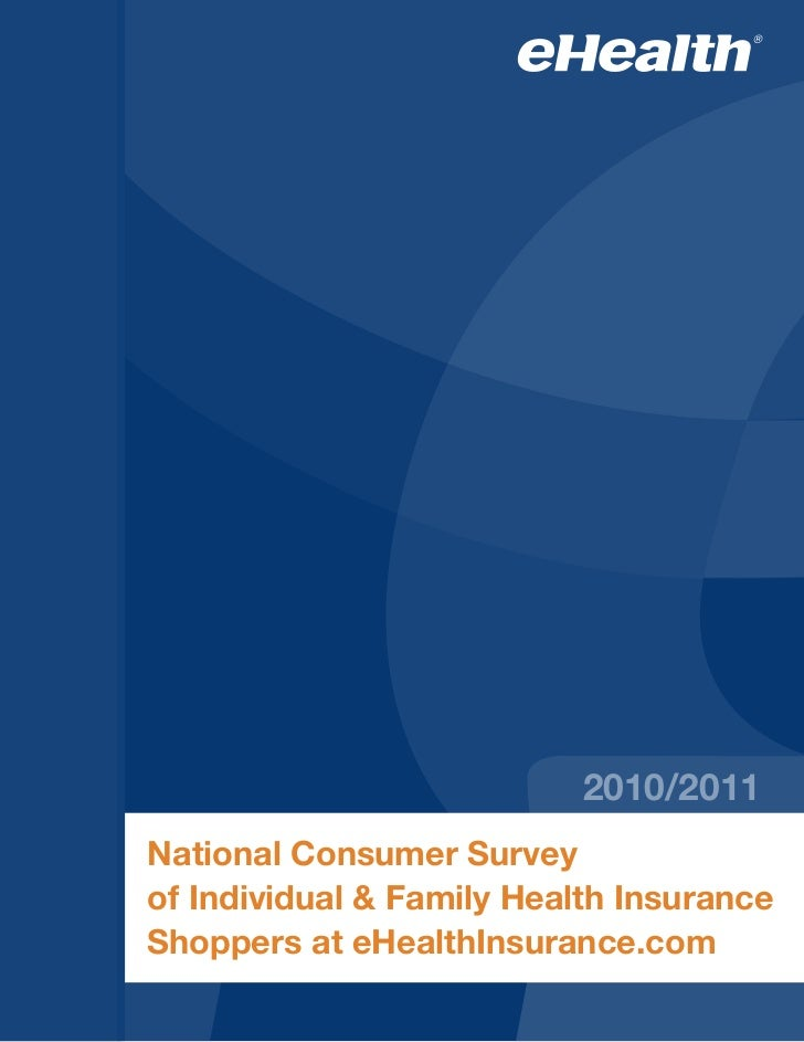 2010/2011National Consumer Surveyof Individual & Family Health InsuranceShoppers at eHealthInsurance.com
