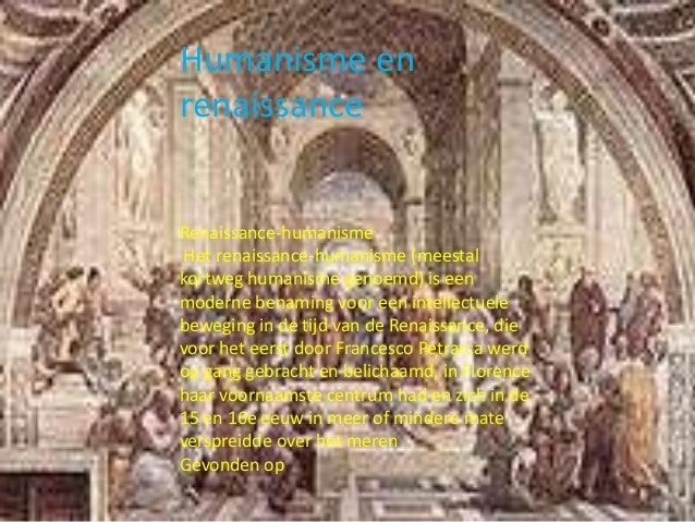 Humanisme en renaissance Renaissance-humanisme Het renaissance-humanisme (meestal kortweg humanisme genoemd) is een modern...