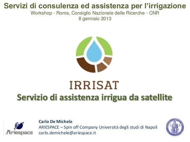 Servizio di assistenza irrigua da satelliteCarlo De MicheleARIESPACE – Spin off Company Università degli studi di Napolica...