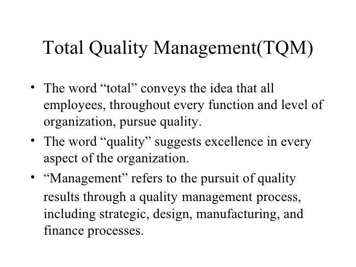 """Total Quality Management(TQM)• The word """"total"""" conveys the idea that all  employees, throughout every function and level ..."""