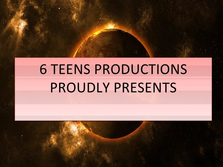 6 TEENS PRODUCTIONS  PROUDLY PRESENTS