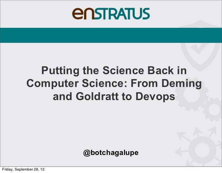 Putting the Science Back in             Computer Science: From Deming                 and Goldratt to Devops              ...