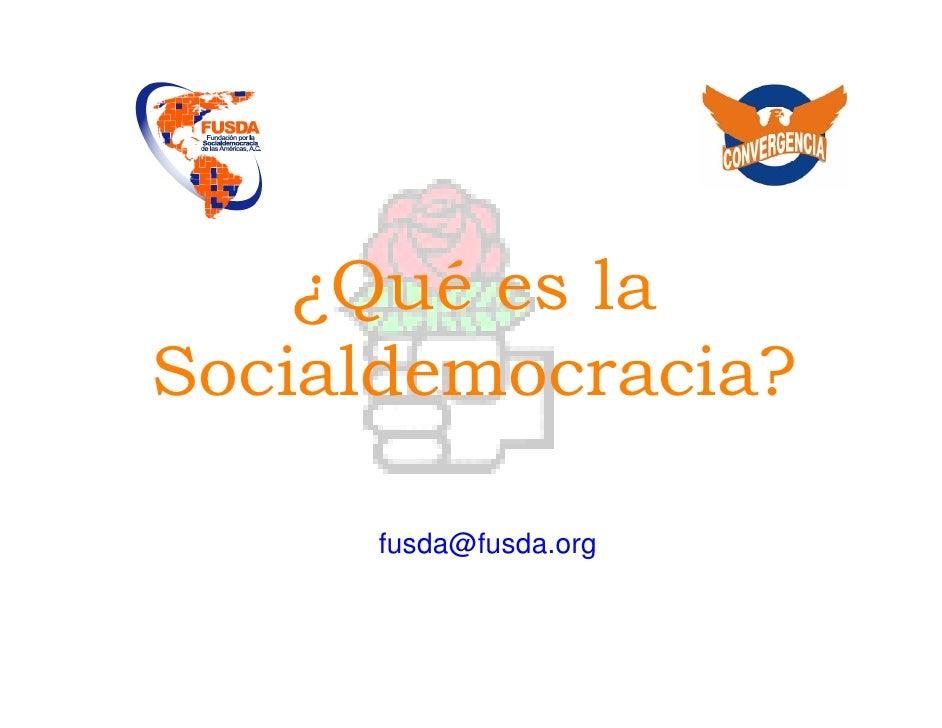 ¿Qué es la Socialdemocracia?       fusda@fusda.org