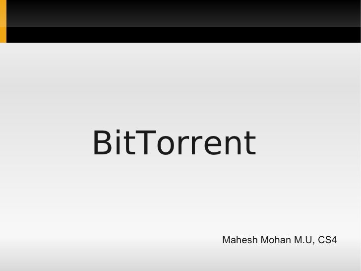 BitTorrent         Mahesh Mohan M.U, CS4