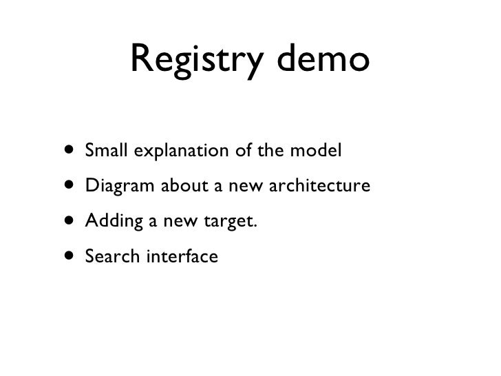 Registry demo <ul><li>Small explanation of the model </li></ul><ul><li>Diagram about a new architecture </li></ul><ul><li>...