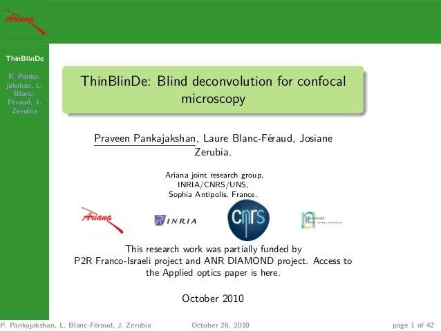 ThinBlinDe P. Panka- jakshan, L. Blanc- Féraud, J. Zerubia ThinBlinDe: Blind deconvolution for confocal microscopy Praveen...