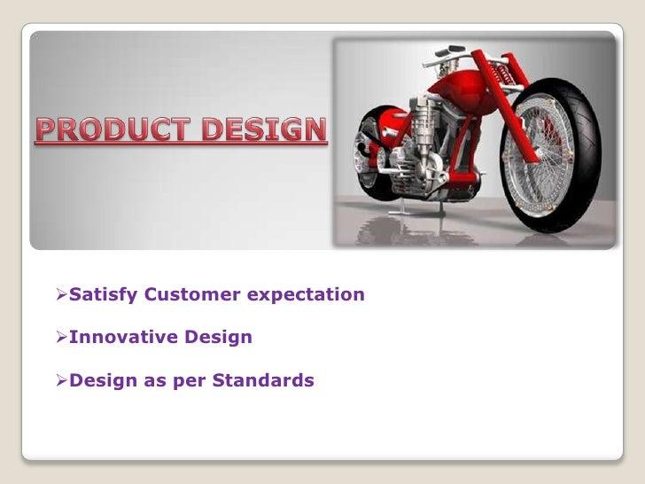 PRODUCT DESIGN<br /><ul><li>Satisfy Customer expectation