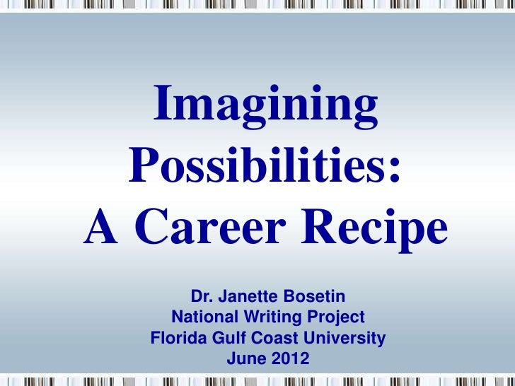 Imagining  Possibilities:A Career Recipe       Dr. Janette Bosetin     National Writing Project  Florida Gulf Coast Univer...