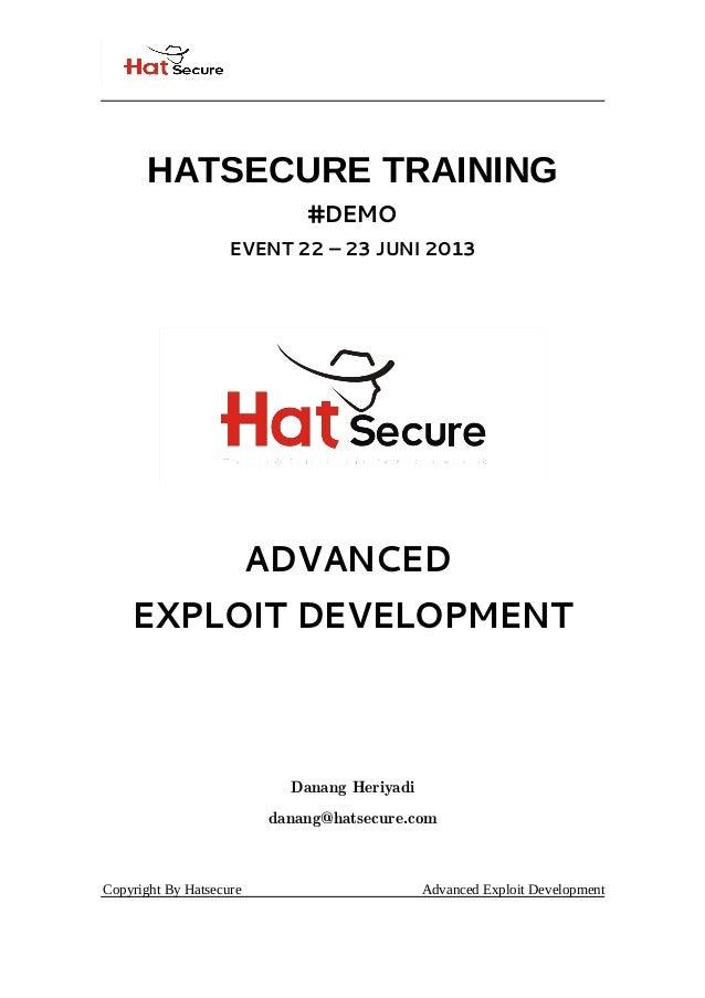 HATSECURE TRAINING #DEMO EVENT 22 – 23 JUNI 2013 ADVANCED EXPLOIT DEVELOPMENT Danang Heriyadi danang@hatsecure.com Copyrig...