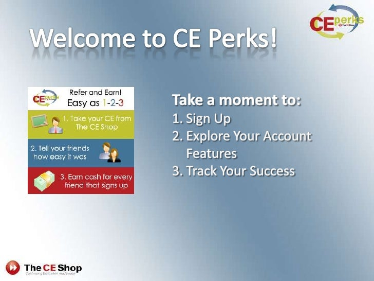 Welcome to CE Perks! <br />Take a moment to: <br />Sign Up<br />Explore Your Account Features<br />Track Your Success<br />