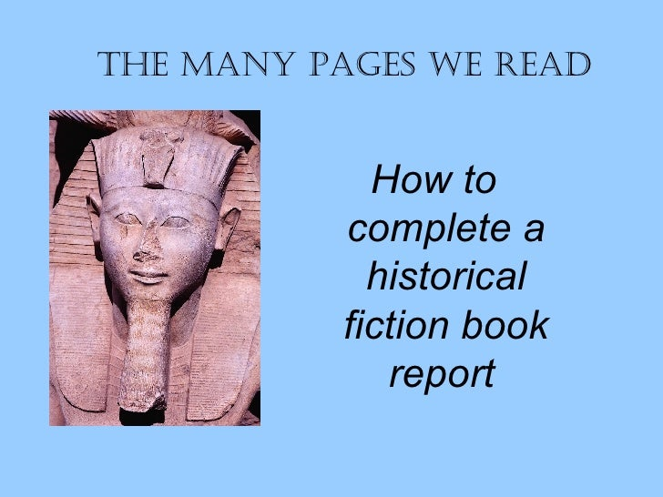 The Many Pages We Read <ul><li>How to complete a historical fiction book report   </li></ul>