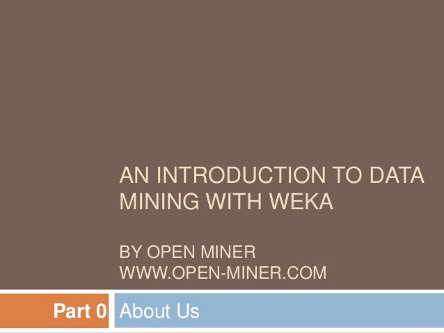 Introduction to data mining with Weka by OPEN MINER