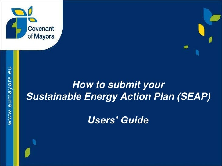 How to submit yourSustainable Energy Action Plan (SEAP)            Users' Guide