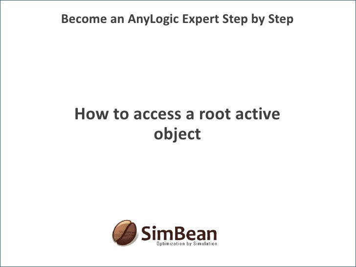 Become an AnyLogic Expert Step by Step<br />How to access a root active object<br />