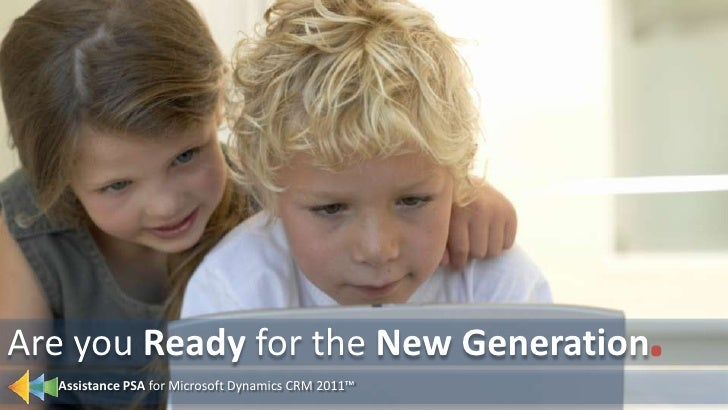 Assistance PSA for Microsoft Dynamics CRM 2011™<br />.<br />Are you Ready for the New Generation<br />