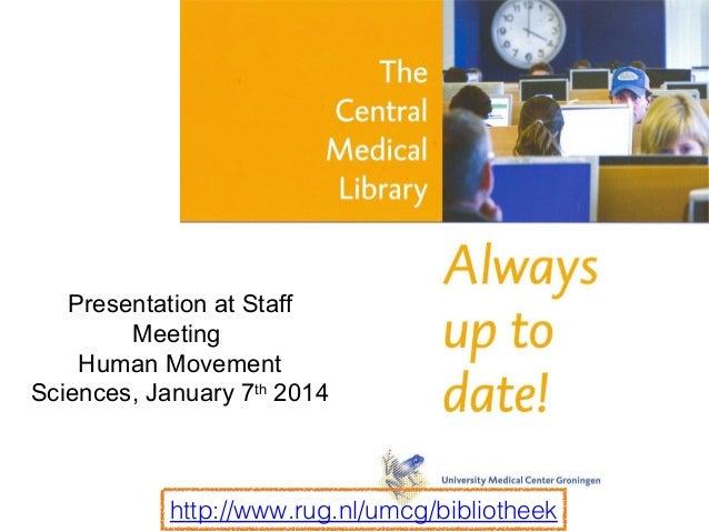 Presentation at Staff Meeting Human Movement Sciences, January 7th 2014  http://www.rug.nl/umcg/bibliotheek