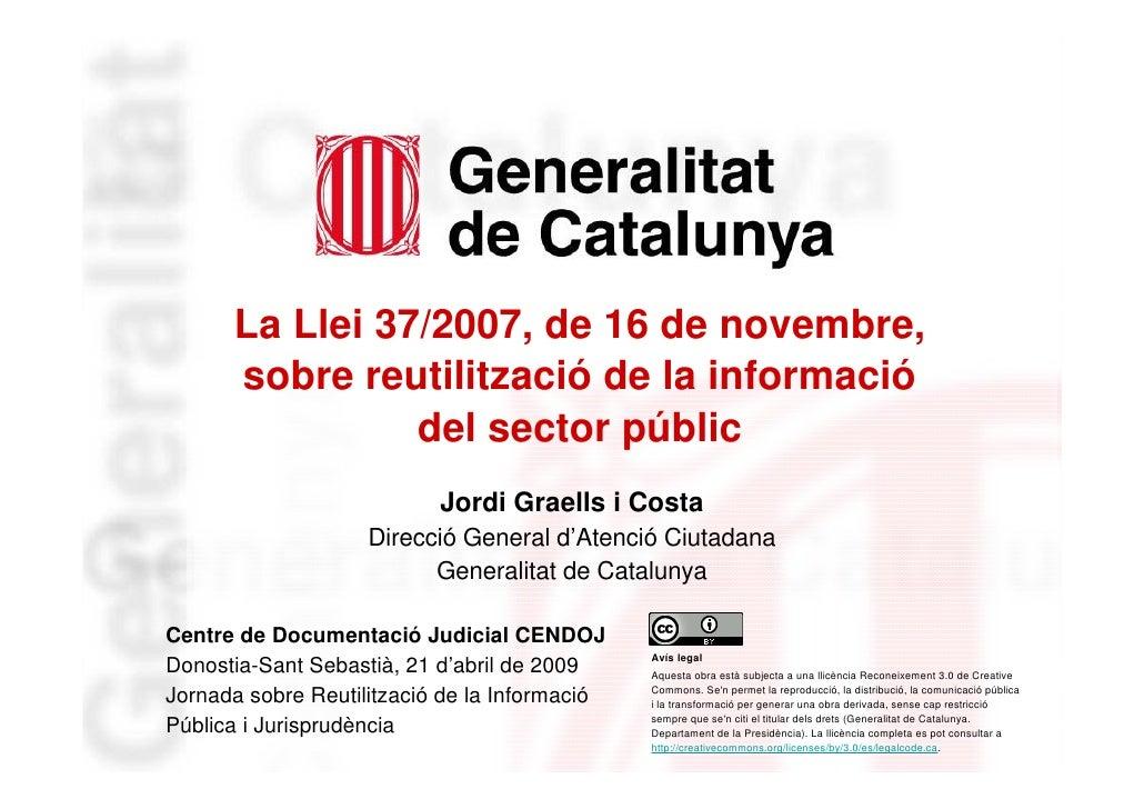 La Llei 37/2007, de 16 de novembre,           sobre reutilització de la informació                     del sector públic  ...