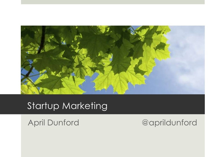 Startup Marketing<br />April Dunford			    @aprildunford<br />