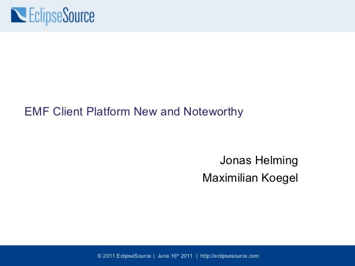 <ul>EMF Client Platform New and Noteworthy </ul><ul>Jonas Helming <li>Maximilian Koegel </li></ul>