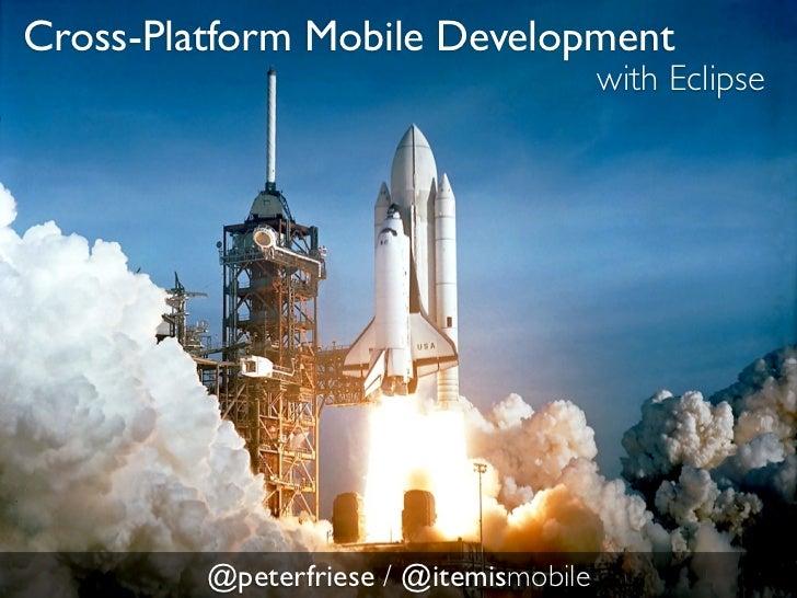 Cross-Platform Mobile Development                                        with Eclipse         @peterfriese / @itemismobile