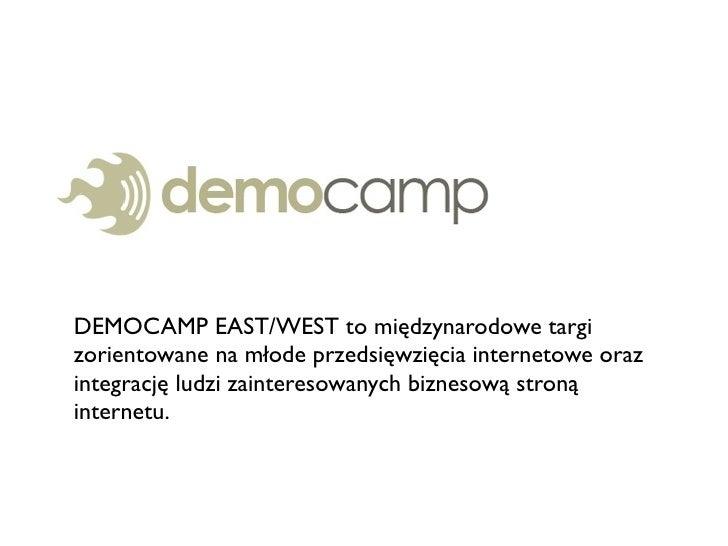 """DEMOCAMP!EAST/WEST to mi""""dzynarodowe targi zorientowane na m#ode przedsi""""wzi""""cia internetowe oraz integracj"""" ludzi zainter..."""