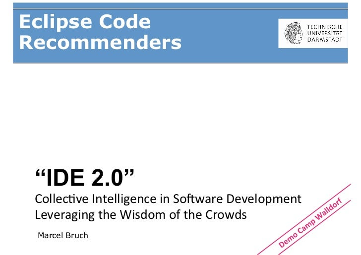 "Eclipse CodeRecommenders ""IDE 2.0"" Collec&ve	  Intelligence	  in	  So/ware	  Development	   Leveraging	  the	  Wisdom	  of..."
