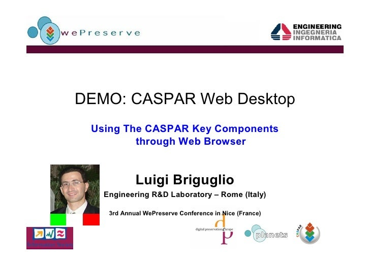 DEMO: CASPAR Web Desktop  Using The CASPAR Key Components          through Web Browser               Luigi Briguglio    En...