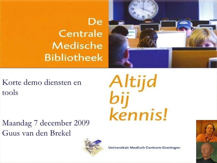 Korte demo diensten en tools Maandag 7 december 2009 Guus van den Brekel
