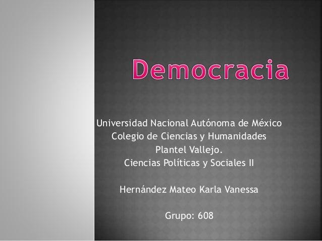 Universidad Nacional Autónoma de México Colegio de Ciencias y Humanidades Plantel Vallejo. Ciencias Políticas y Sociales I...