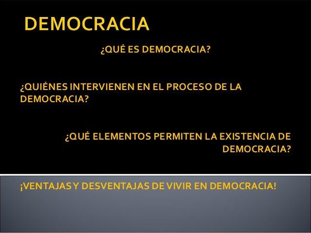 ¿QUÉ ES DEMOCRACIA? ¿QUIÉNES INTERVIENEN EN EL PROCESO DE LA DEMOCRACIA? ¿QUÉ ELEMENTOS PERMITEN LA EXISTENCIA DE DEMOCRAC...