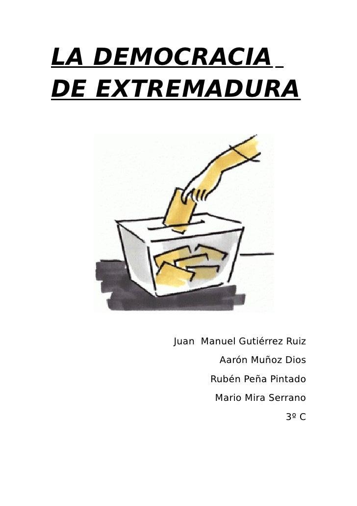 LA DEMOCRACIA DE EXTREMADURA           Juan Manuel Gutiérrez Ruiz               Aarón Muñoz Dios              Rubén Peña P...
