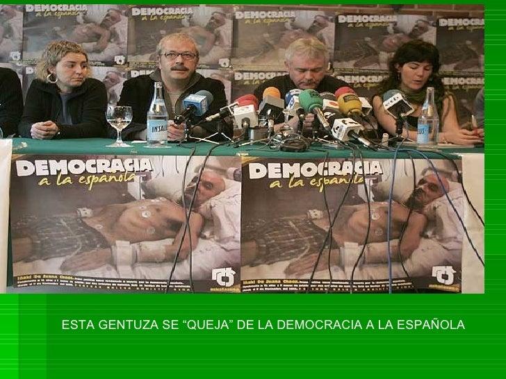 """ESTA GENTUZA SE """"QUEJA"""" DE LA DEMOCRACIA A LA ESPAÑOLA"""