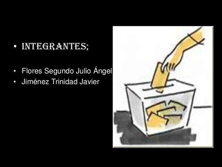 Integrantes;   <br />Flores Segundo Julio Ángel <br />Jiménez Trinidad Javier<br />
