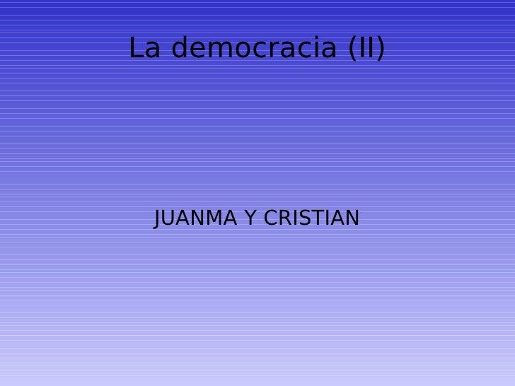 La democracia (II) JUANMA Y CRISTIAN