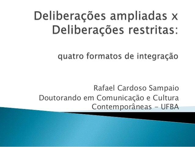 Rafael Cardoso SampaioDoutorando em Comunicação e Cultura             Contemporâneas - UFBA