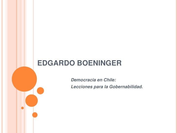 EDGARDO BOENINGER      Democracia en Chile:      Lecciones para la Gobernabilidad.