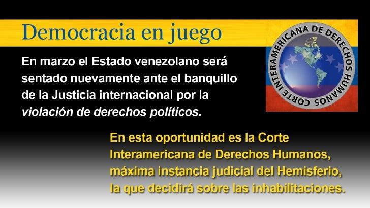 Democracia en Juego <ul><li>En marzo el Estado venezolano será sentado nuevamente ante el banquillo de la Justicia interna...