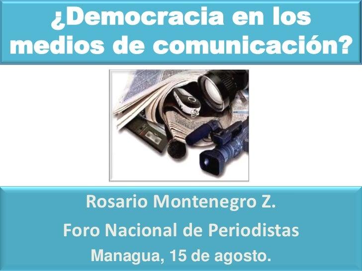 ¿Democracia en losmedios de comunicación?     Rosario Montenegro Z.   Foro Nacional de Periodistas      Managua, 15 de ago...