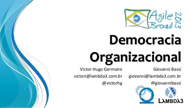 Democracia Organizacional Giovanni Bassi giovanni@lambda3.com.br @giovannibassi Victor Hugo Germano victori@lambda3.com.br...