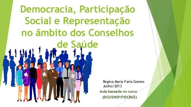 Democracia, Participação Social e Representação no âmbito dos Conselhos de Saúde Aula baseada no curso (DCS/ENSP/FIOCRUZ) ...