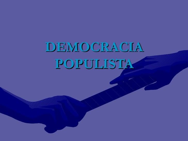 DEMOCRACIA POPULISTA