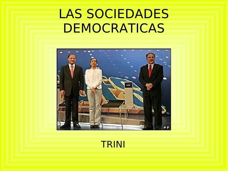 LAS SOCIEDADES DEMOCRATICAS TRINI