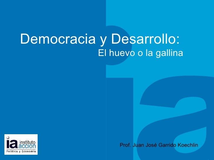 TITULO DEL TEMA Democracia y Desarrollo:  El huevo o la gallina Prof. Juan José Garrido Koechlin
