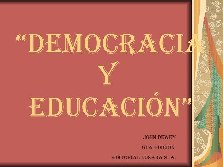 """"""" Democracia y  Educación"""" John Dewey 6ta edición  editorial losada S. A."""