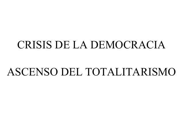 CRISIS DE LA DEMOCRACIAASCENSO DEL TOTALITARISMO