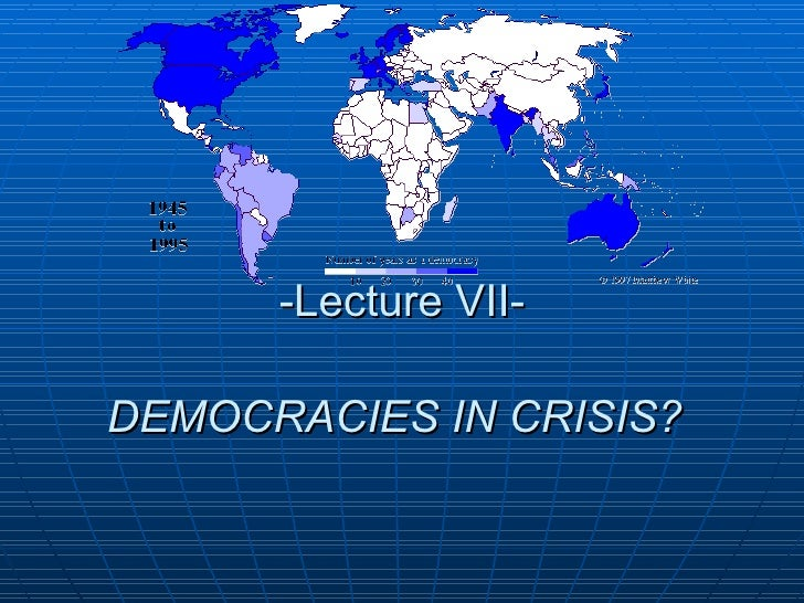 -Lecture VII- DEMOCRACIES IN CRISIS?
