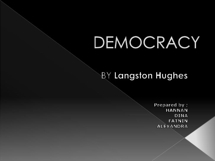 an overview of the langston hughes poetic devices in the poem democracy Langston hughes was a prominent writer during the harlem renaissance in this poem, a mother uses the metaphor of life being like a staircase to give advice to her son.