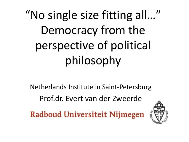 """No single size fitting all…"" Democracy from the perspective of political philosophy Netherlands Institute in Saint-Peters..."