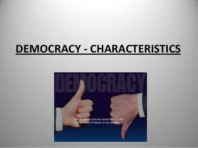 DEMOCRACY - CHARACTERISTICS